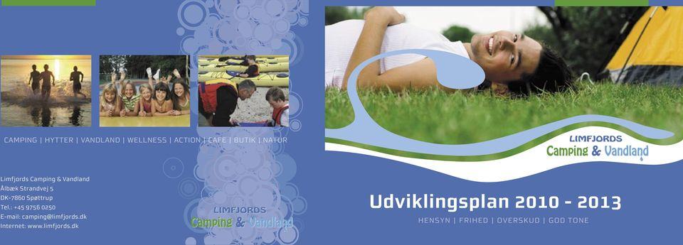 Tel.: +45 9756 0250 E-mail: camping@limfjords.dk Internet: www.
