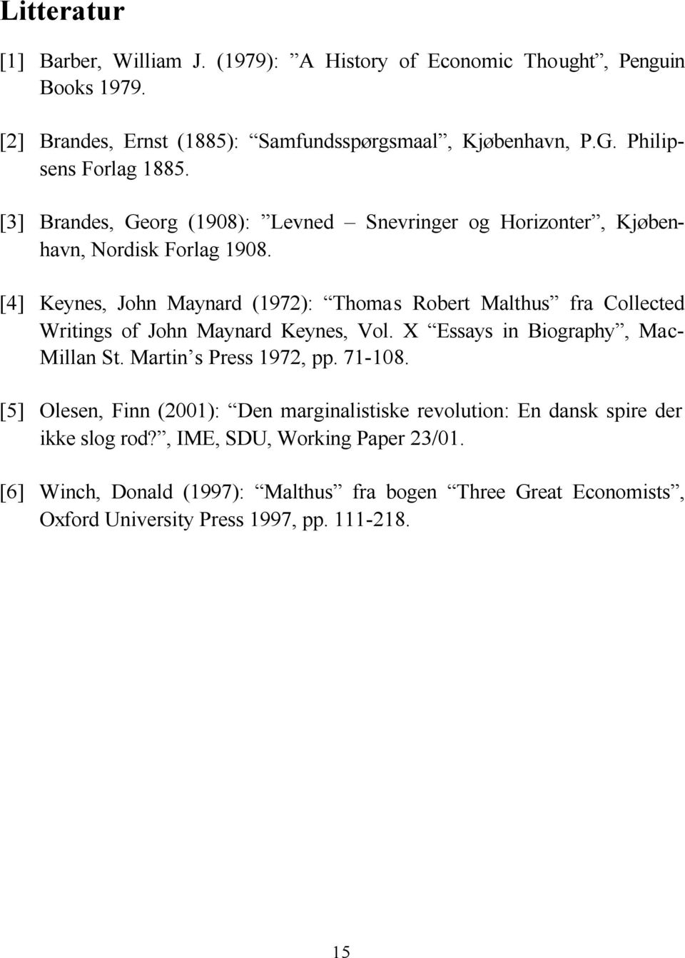 [4] Keynes, John Maynard (1972): Thomas Robert Malthus fra Collected Writings of John Maynard Keynes, Vol. X Essays in Biography, Mac- Millan St. Martin s Press 1972, pp.