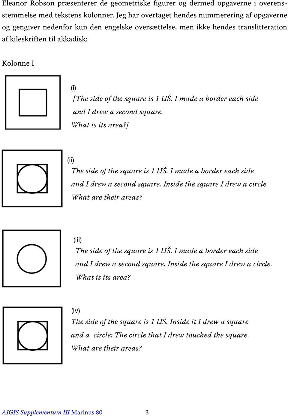 square is 1 UŠ. I made a border each side and I drew a second square. What is its area?] (ii) The side of the square is 1 UŠ. I made a border each side and I drew a second square. Inside the square I drew a circle.