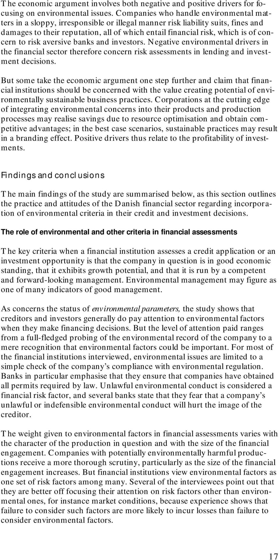 concern to risk aversive banks and investors. Negative environmental drivers in the financial sector therefore concern risk assessments in lending and investment decisions.