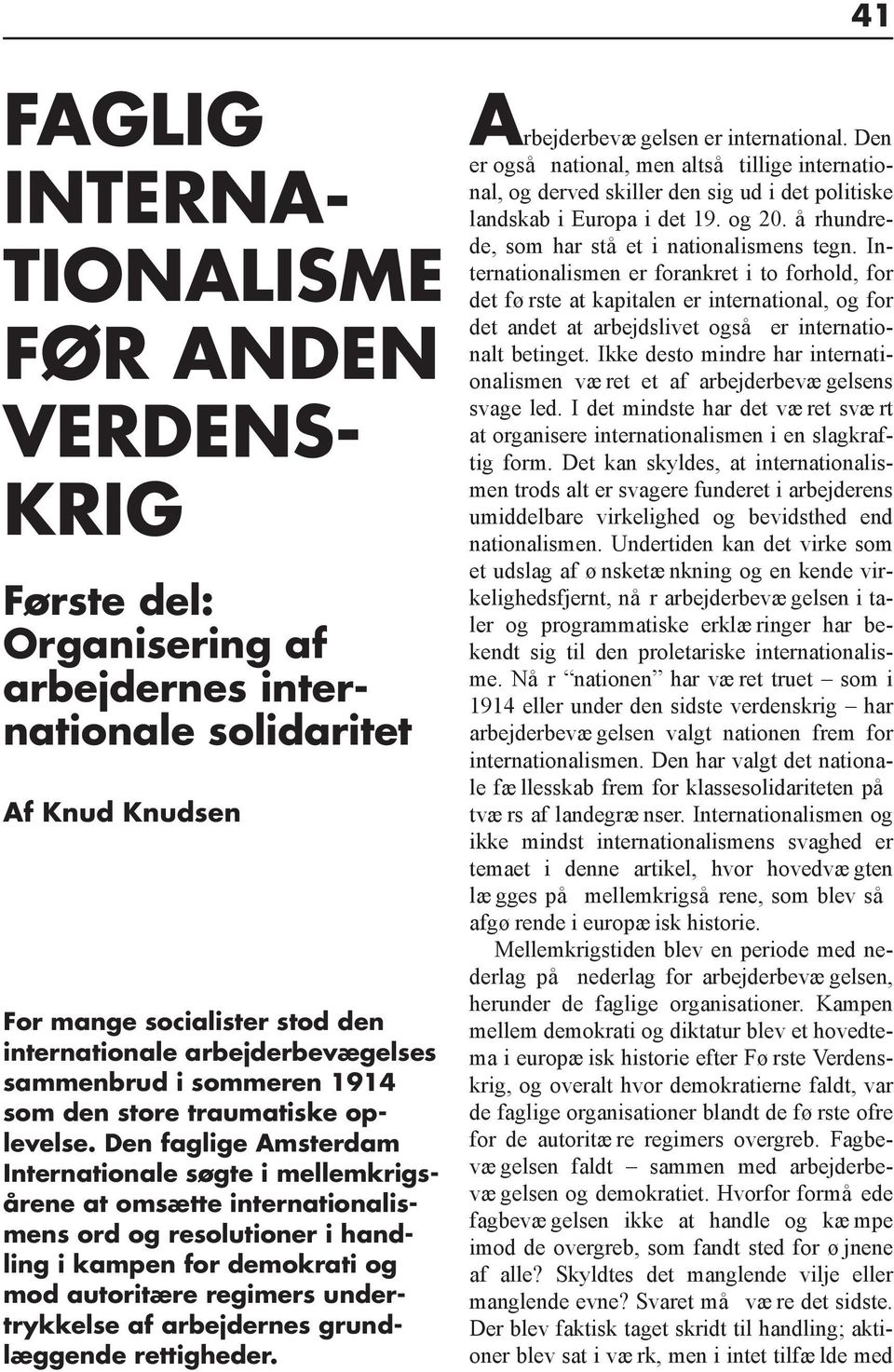 Den faglige Amsterdam Internationale søgte i mellemkrigsårene at omsætte internationalismens ord og resolutioner i handling i kampen for demokrati og mod autoritære regimers undertrykkelse af