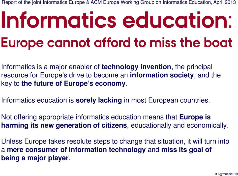 Informatics education is sorely lacking in most European countries.