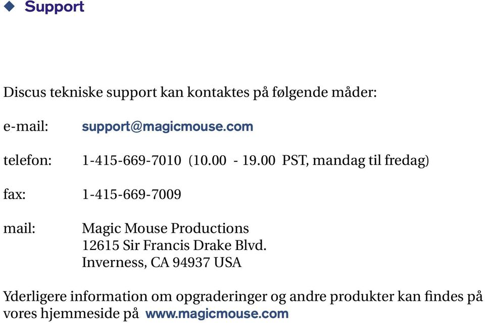 00 PST, mandag til fredag) fax: 1-415-669-7009 mail: Magic Mouse Productions 12615 Sir