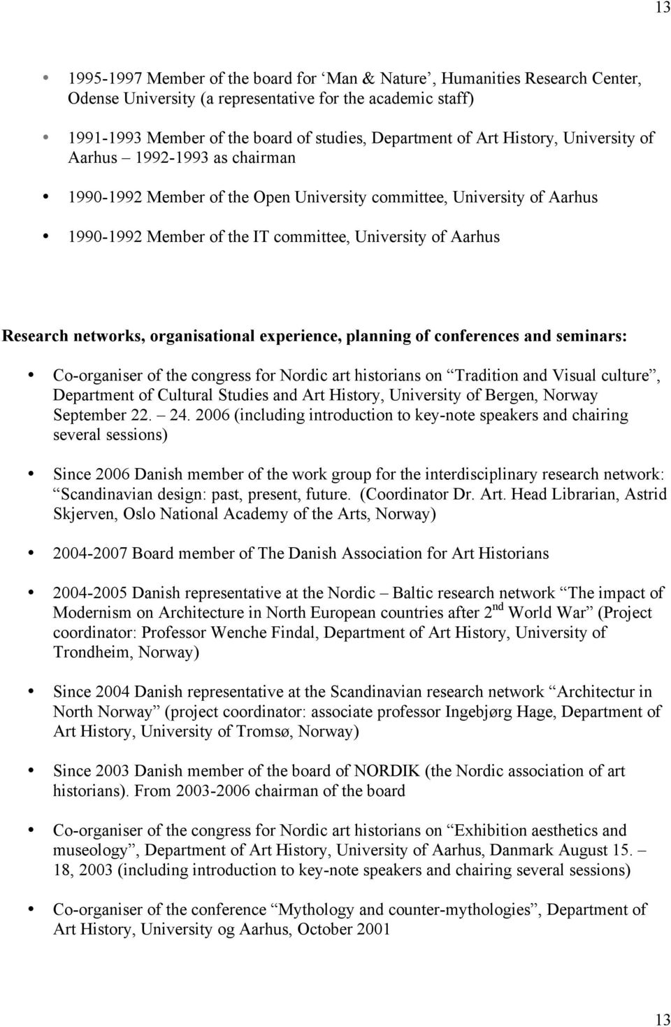 networks, organisational experience, planning of conferences and seminars: Co-organiser of the congress for Nordic art historians on Tradition and Visual culture, Department of Cultural Studies and