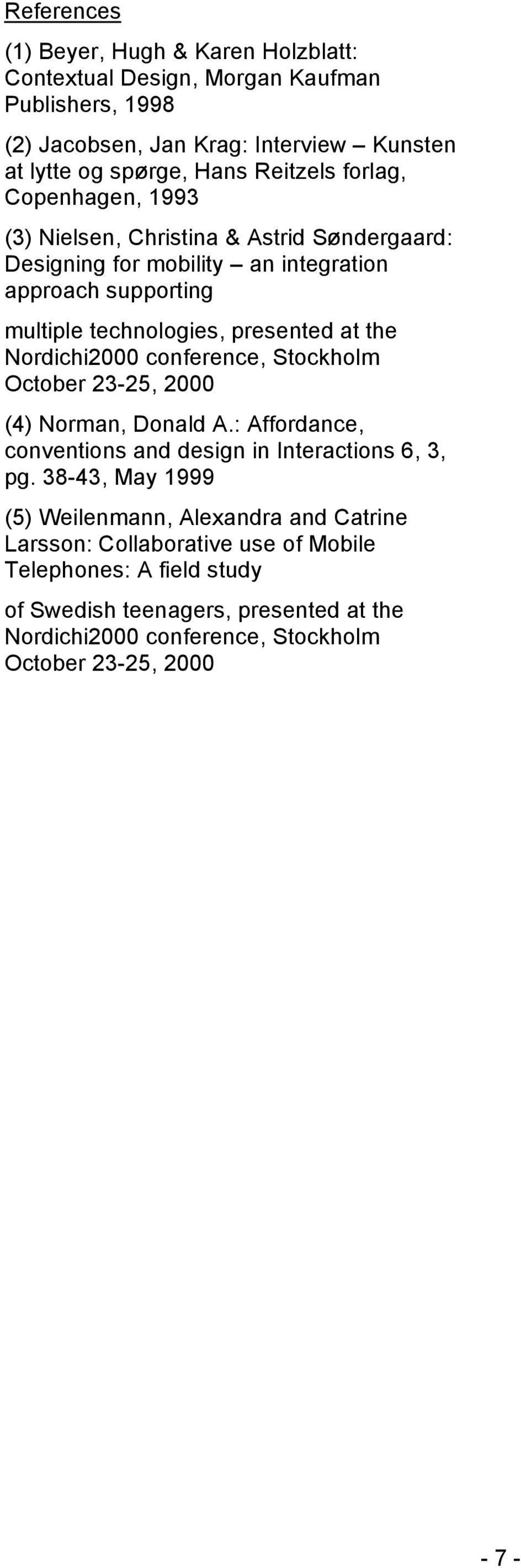 Nordichi2000 conference, Stockholm October 23-25, 2000 (4) Norman, Donald A.: Affordance, conventions and design in Interactions 6, 3, pg.