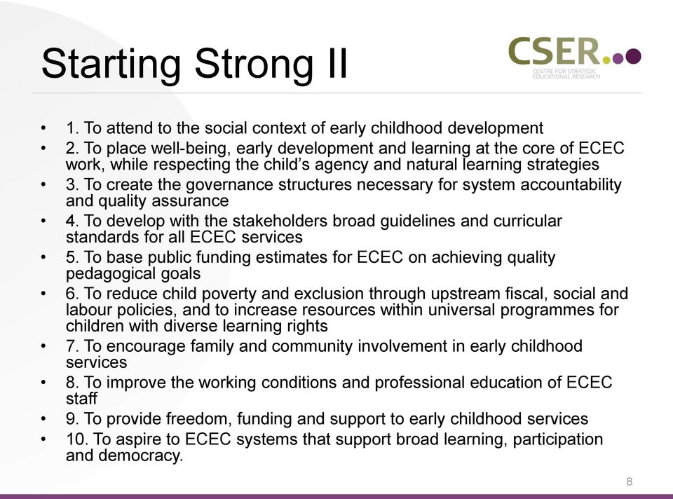 To create the governance structures necessary for system accountability and quality assurance 4. To develop with the stakeholders broad guidelines and curricular standards for all ECEC services 5.