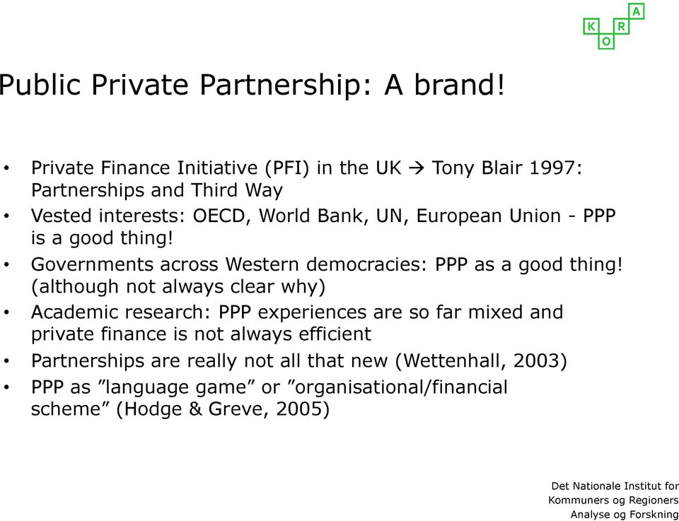 European Union - PPP is a good thing! Governments across Western democracies: PPP as a good thing!
