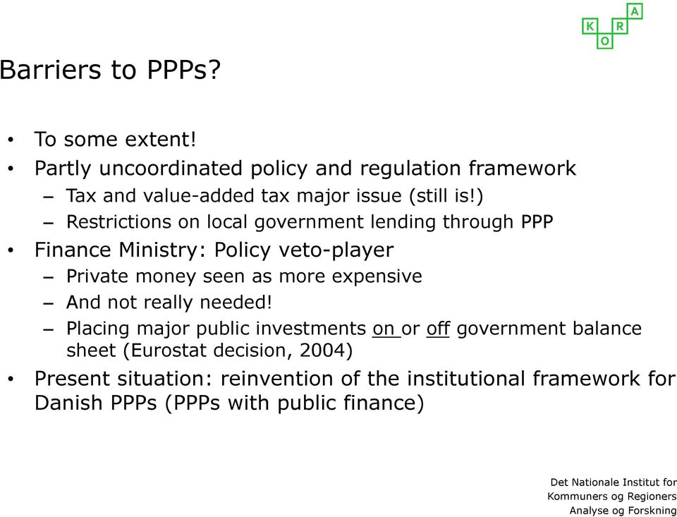 ) Restrictions on local government lending through PPP Finance Ministry: Policy veto-player Private money seen as more