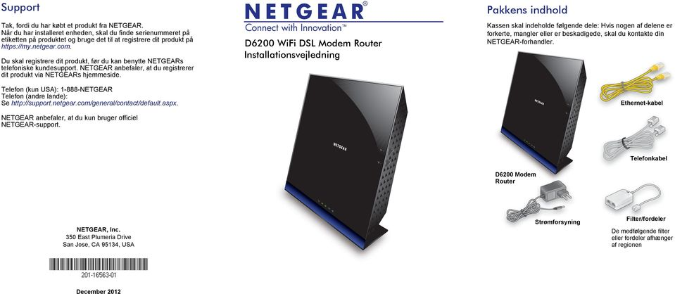 Telefon (kun USA): 1-888-NETGEAR Telefon (andre lande): Se http://support.netgear.com/general/contact/default.aspx. NETGEAR anbefaler, at du kun bruger officiel NETGEAR-support.