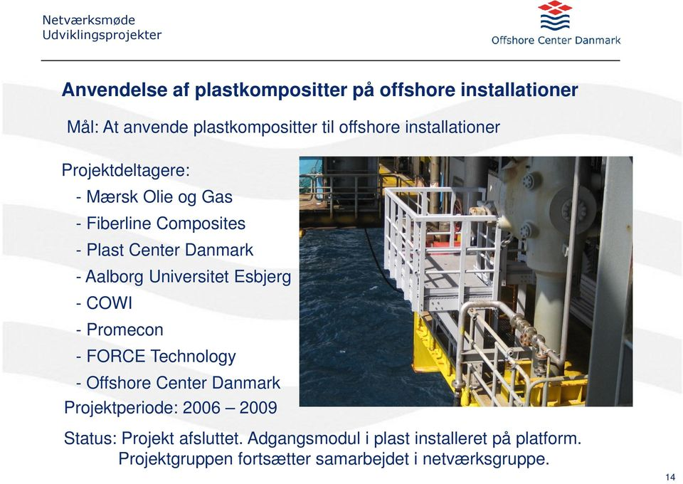 Universitet Esbjerg - COWI - Promecon - FORCE Technology - Offshore Center Danmark Projektperiode: 2006 2009 Status: