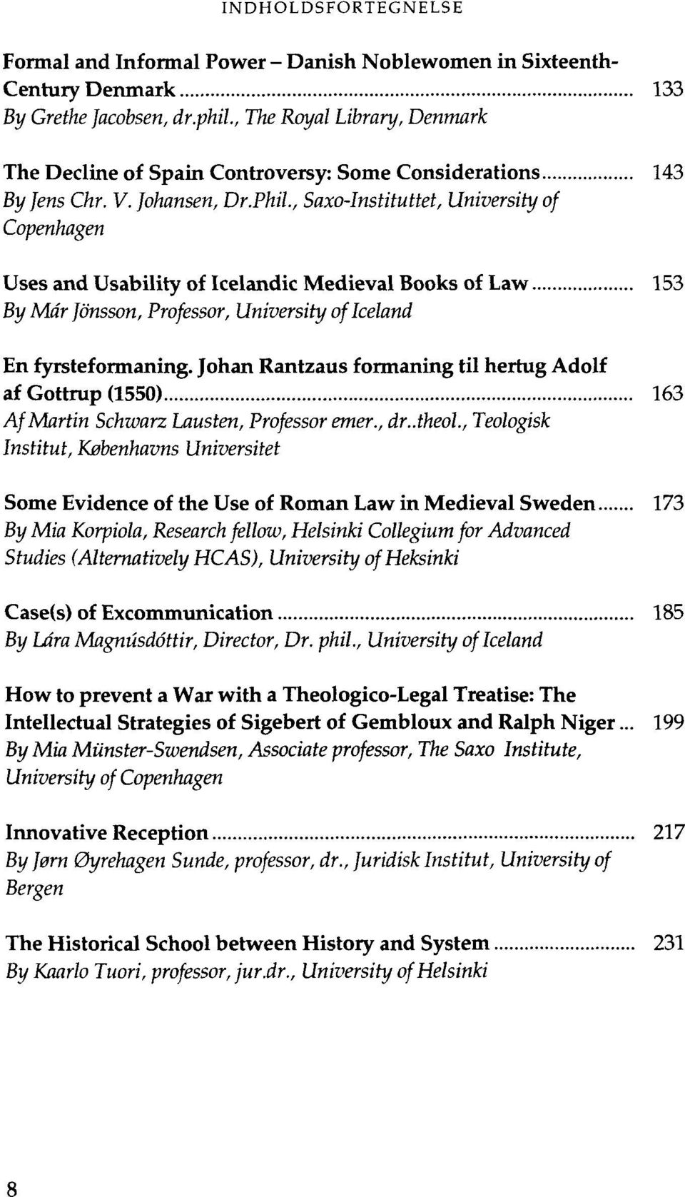 Phil, Saxo-Instituttet, University of Copenhagen Uses and Usability of Icelandic Medieval Books of Law 153 By Mär Jönsson, Professor, University of Iceland En fyrsteformaning.