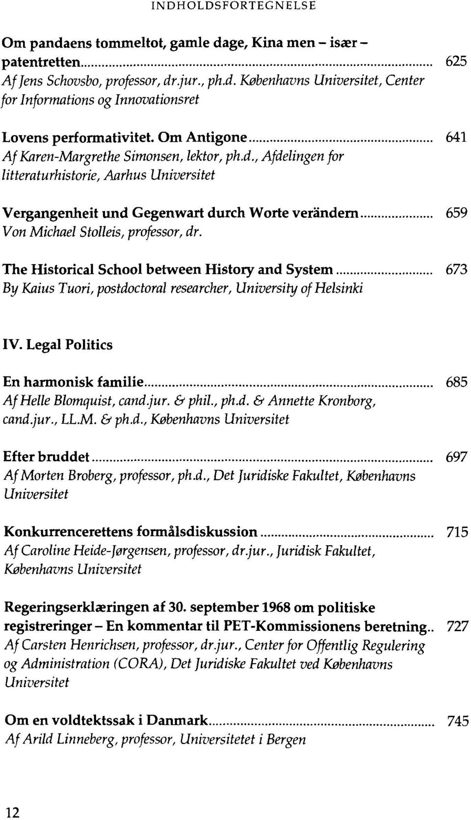 The Historical School between History and System 673 By Kaius Tuori, postdoctoral researcher, University of Helsinki IV. Legal Politics En harmonisk familie 685 Af Helle Blomquist, cand.jur. & phil.