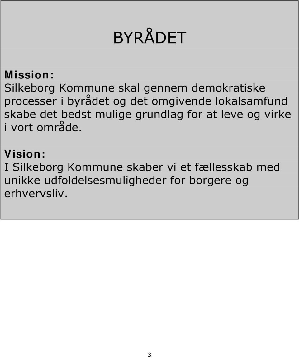 for at leve og virke i vort område.