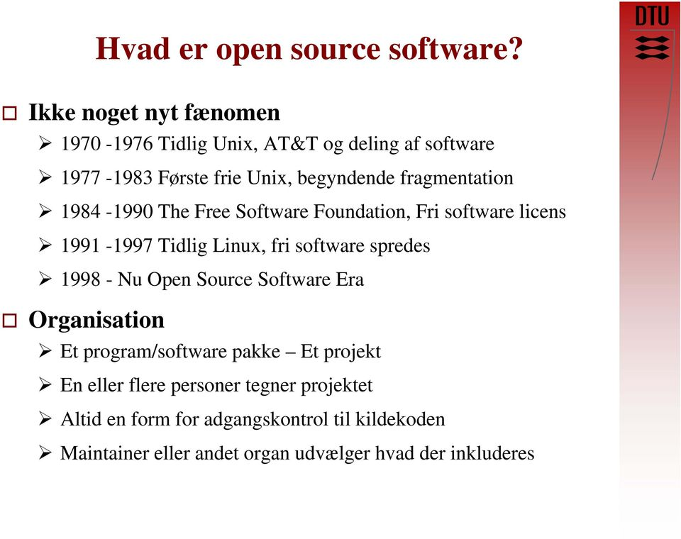fragmentation 1984-1990 The Free Software Foundation, Fri software licens 1991-1997 Tidlig Linux, fri software spredes