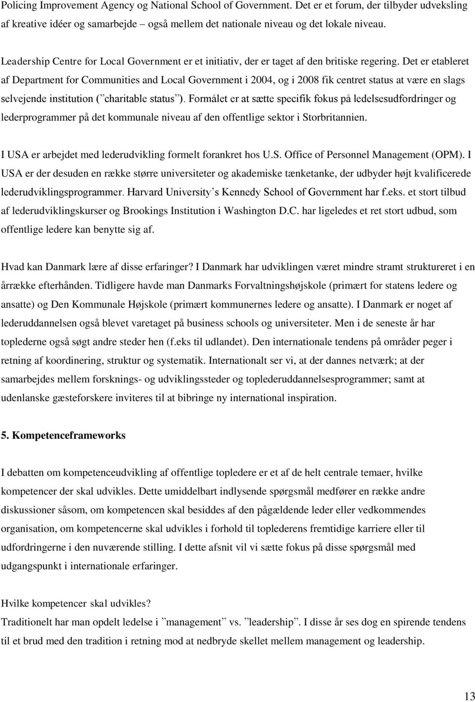 Det er etableret af Department for Communities and Local Government i 2004, og i 2008 fik centret status at være en slags selvejende institution ( charitable status ).