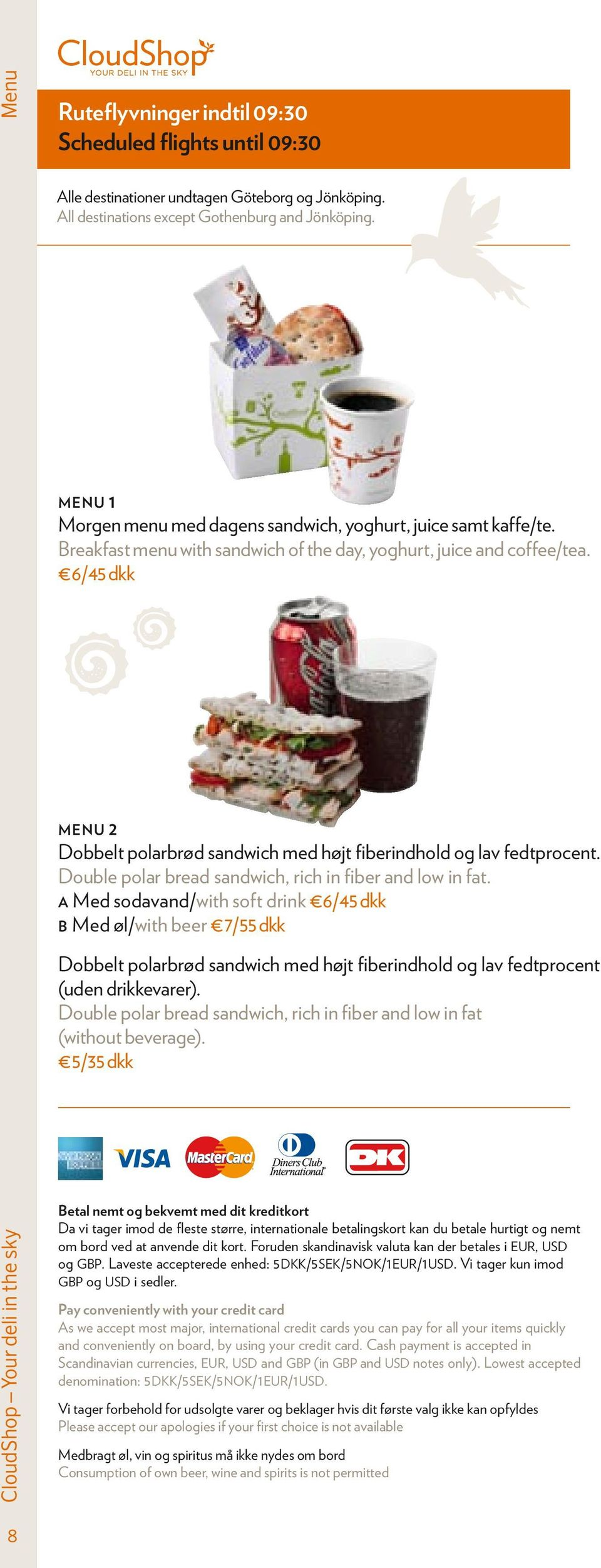 6/45 dkk Menu 2 Dobbelt polarbrød sandwich med højt fiberindhold og lav fedtprocent. Double polar bread sandwich, rich in fiber and low in fat.