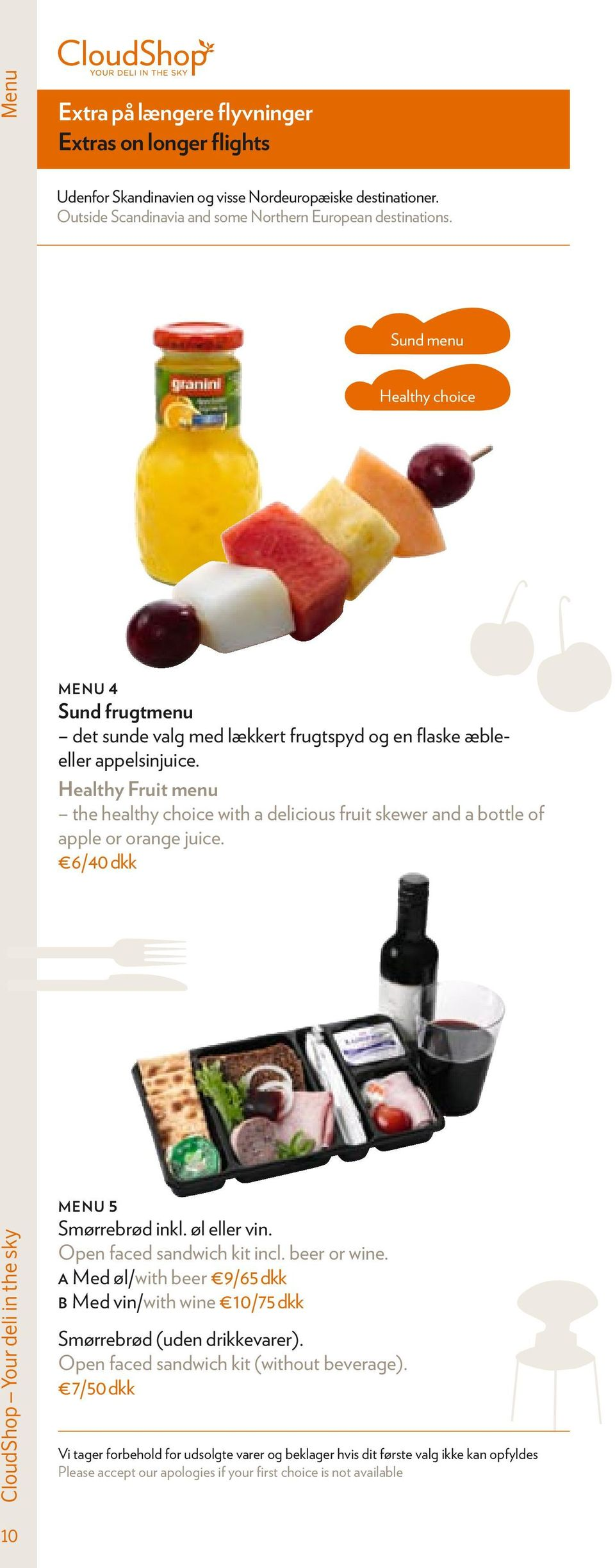 Healthy Fruit menu the healthy choice with a delicious fruit skewer and a bottle of apple or orange juice. 6/40 dkk Menu 5 Smørrebrød inkl. øl eller vin.