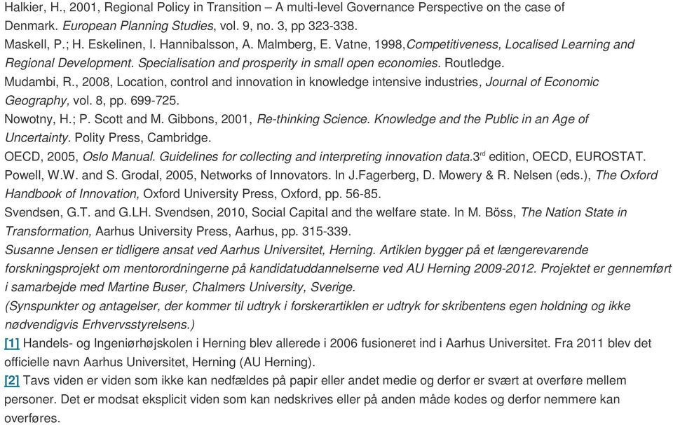, 2008, Location, control and innovation in knowledge intensive industries, Journal of Economic Geography, vol. 8, pp. 699-725. Nowotny, H.; P. Scott and M. Gibbons, 2001, Re-thinking Science.