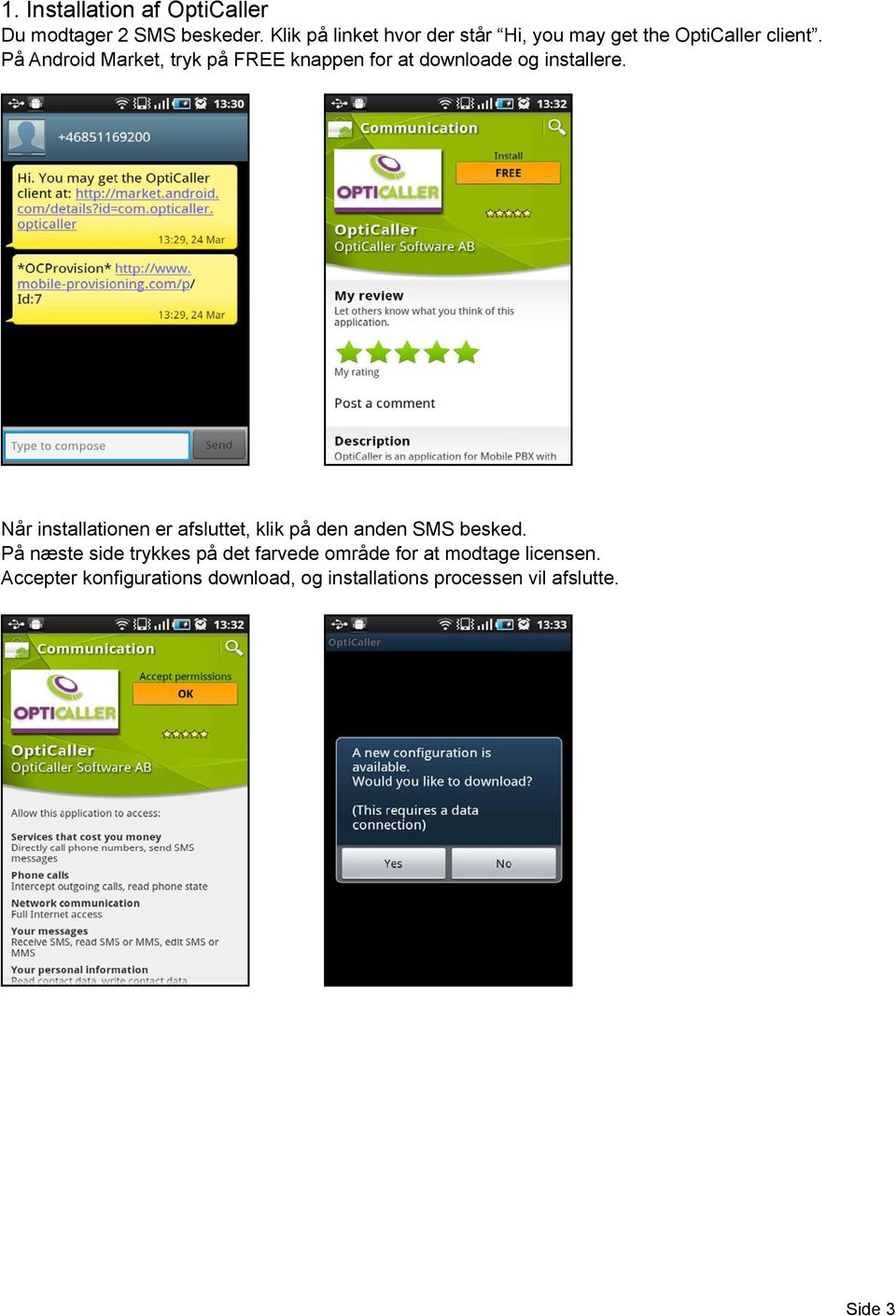 På Android Market, tryk på FREE knappen for at downloade og installere.