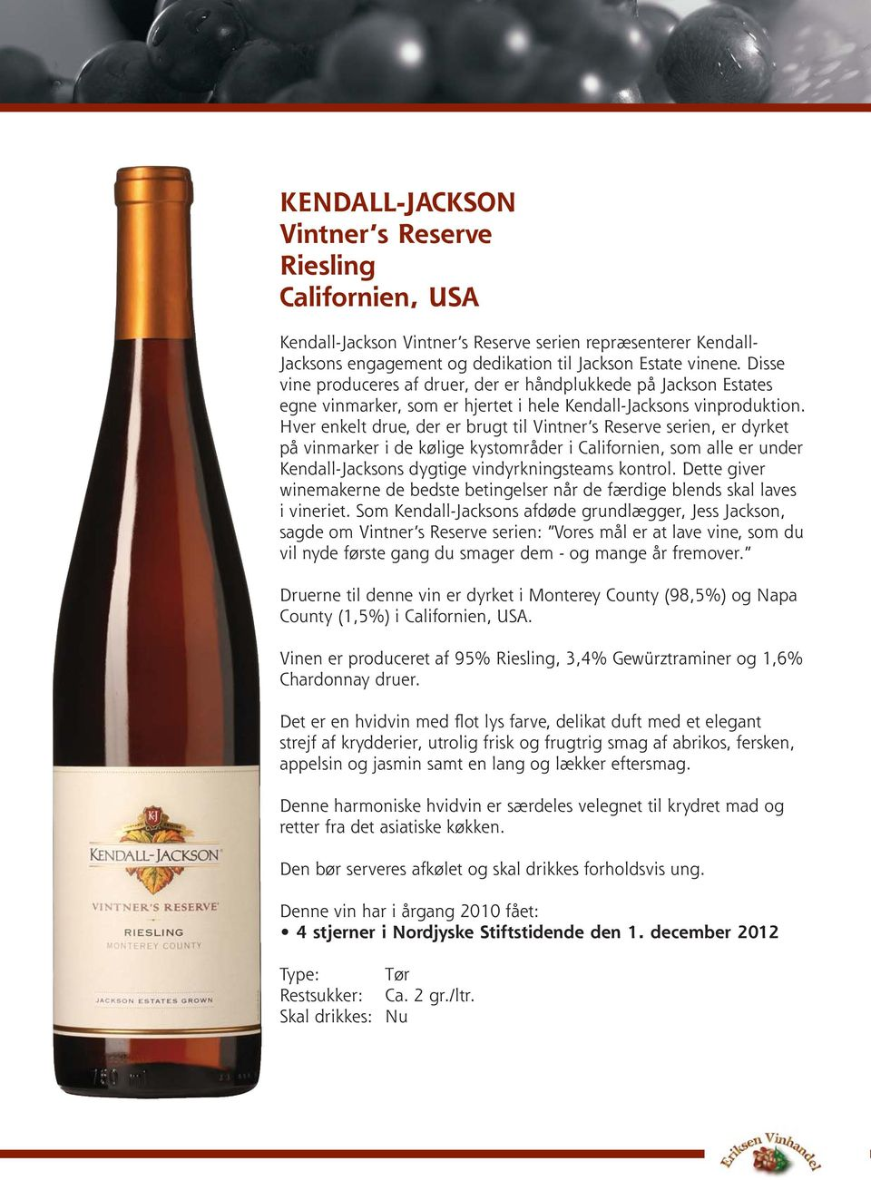 Hver enkelt drue, der er brugt til Vintner s Reserve serien, er dyrket på vinmarker i de kølige kystområder i Californien, som alle er under Kendall-Jacksons dygtige vindyrkningsteams kontrol.