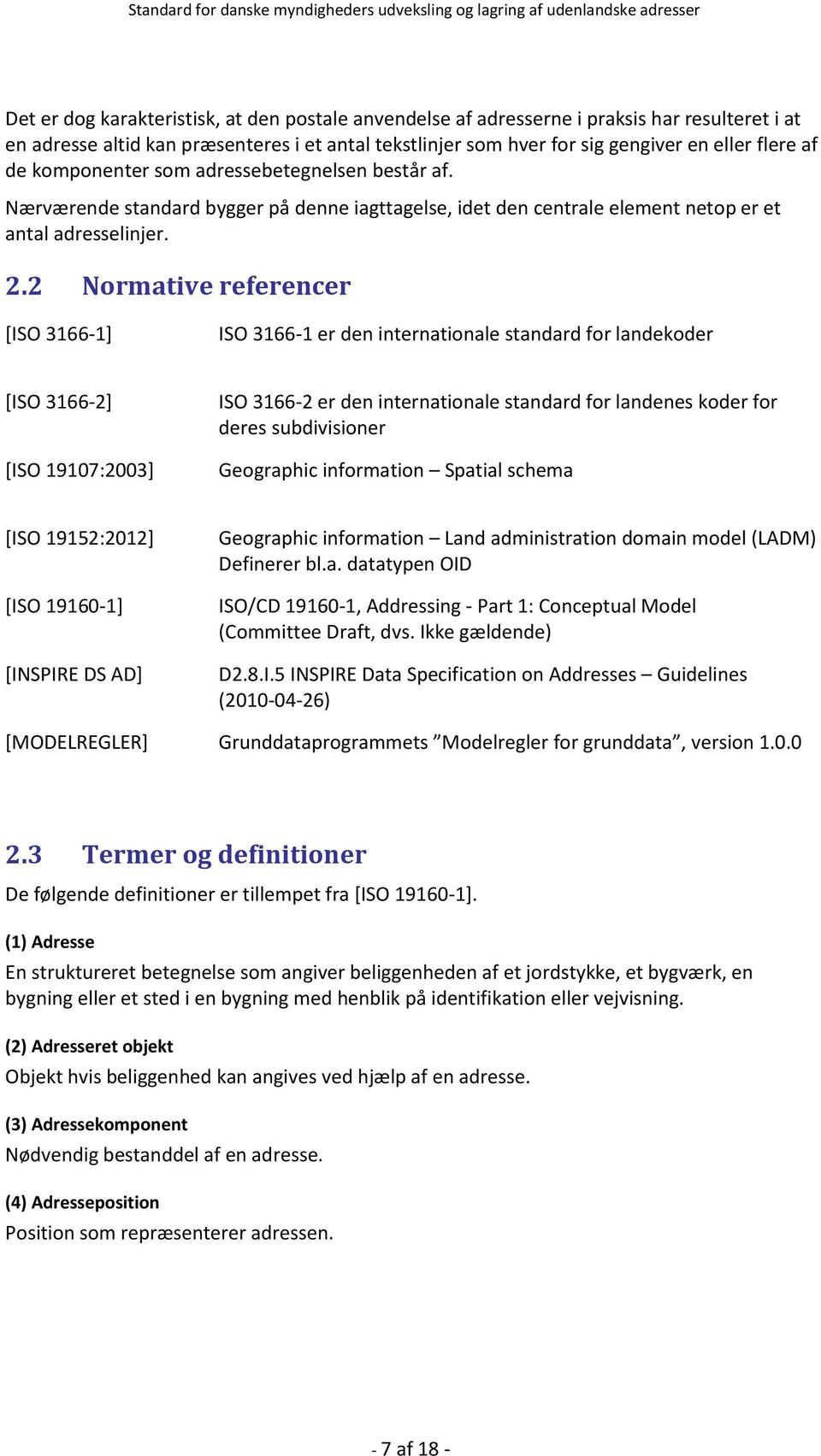 2 Normative referencer [ISO 3166-1] ISO 3166-1 er den internationale standard for landekoder [ISO 3166-2] [ISO 19107:2003] ISO 3166-2 er den internationale standard for landenes koder for deres