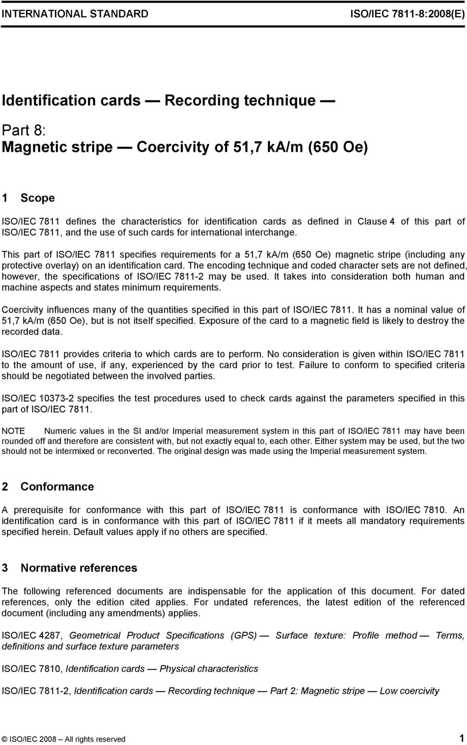 This part of ISO/IEC 7811 specifies requirements for a 51,7 ka/m (650 Oe) magnetic stripe (including any protective overlay) on an identification card.