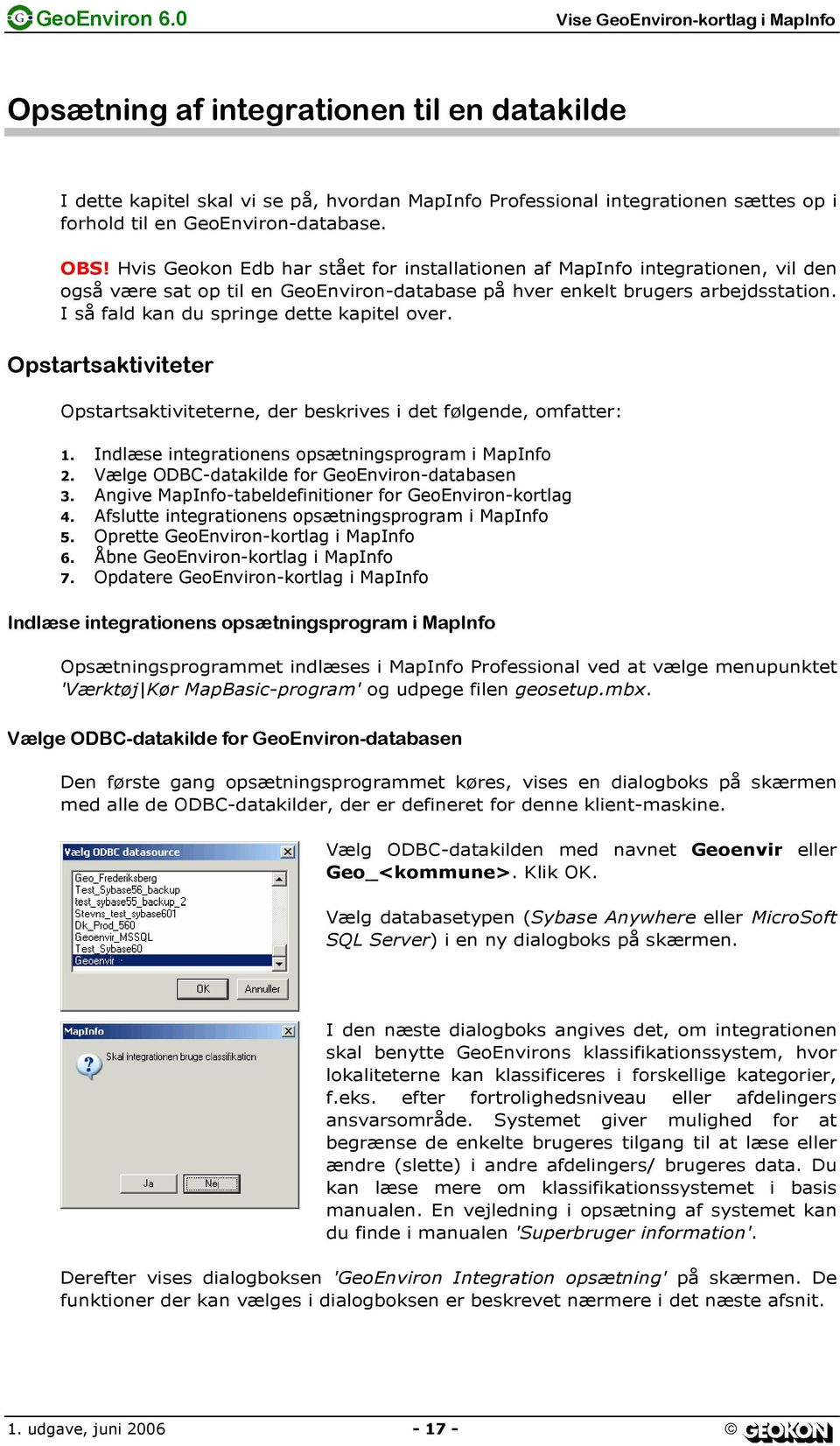 GeoEnviron-database. OBS! Hvis Geokon Edb har stået for installationen af MapInfo integrationen, vil den også være sat op til en GeoEnviron-database på hver enkelt brugers arbejdsstation.