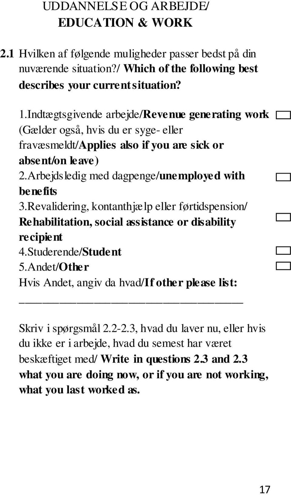 Arbejdsledig med dagpenge/unemployed with benefits 3.Revalidering, kontanthjælp eller førtidspension/ Rehabilitation, social assistance or disability recipient 4.Studerende/Student 5.