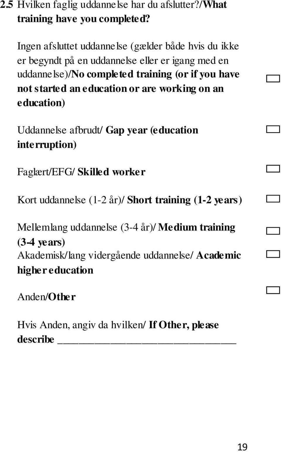 not started an education or are working on an education) Uddannelse afbrudt/ Gap year (education interruption) Faglært/EFG/ Skilled worker Kort uddannelse