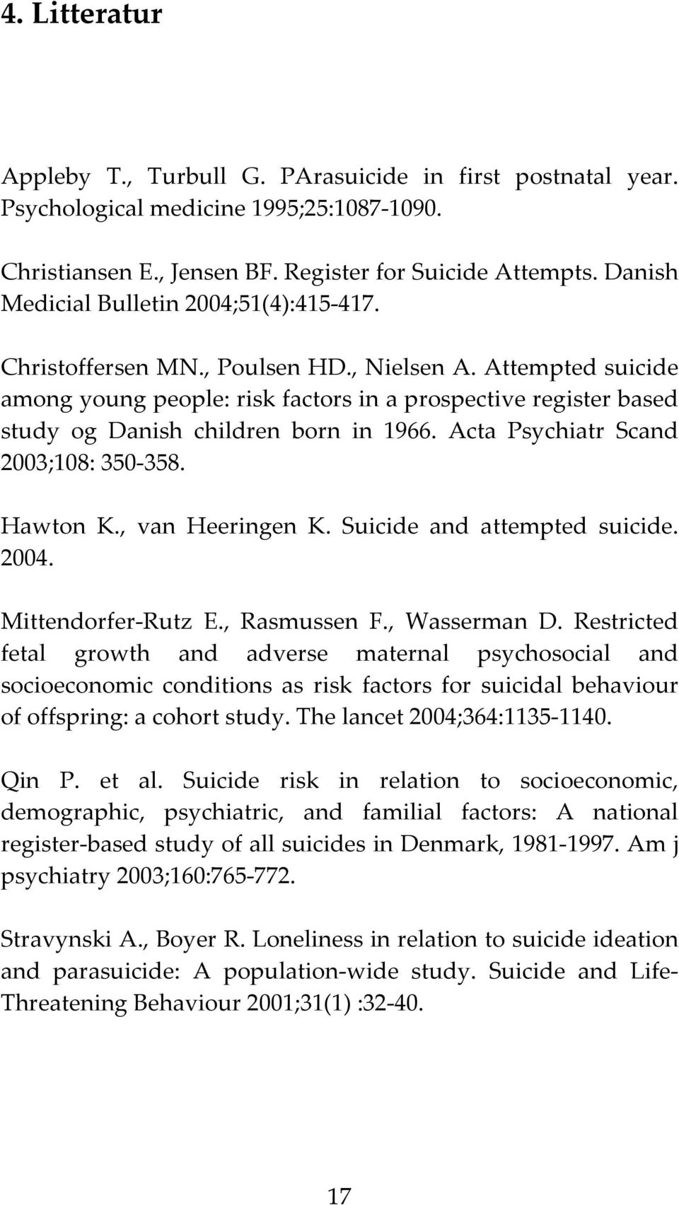 Attempted suicide among young people: risk factors in a prospective register based study og Danish children born in 1966. Acta Psychiatr Scand 2003;108: 350 358. Hawton K., van Heeringen K.