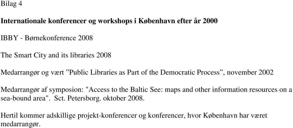 "Medarrangør af symposion: ""Access to the Baltic See: maps and other information resources on a sea-bound area"". Sct."
