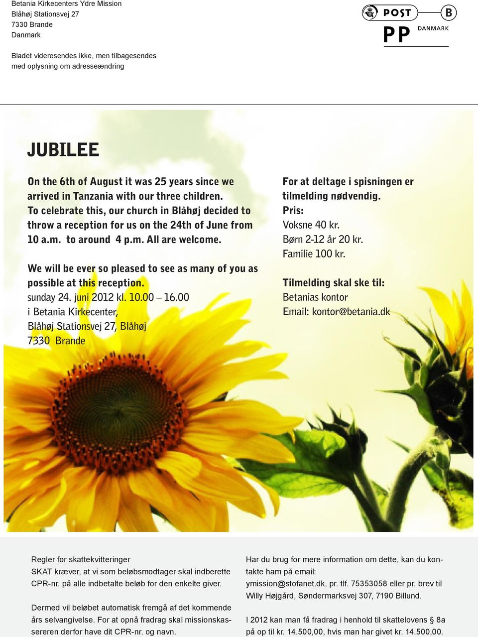 We will be ever so pleased to see as many of you as possible at this reception. sunday 24. juni 2012 kl. 10.00 16.