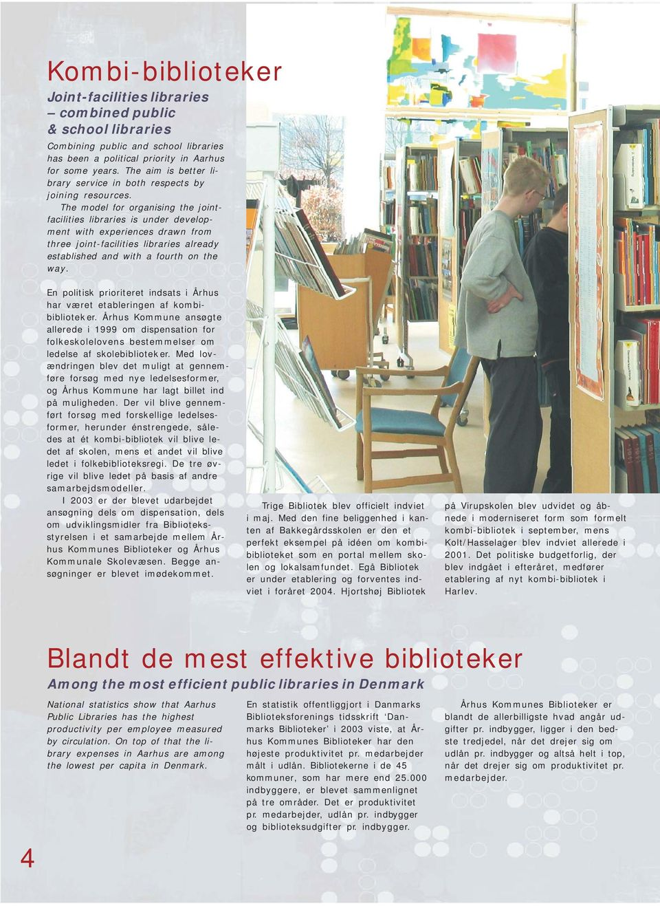 The model for organising the jointfacilities libraries is under development with experiences drawn from three joint-facilities libraries already established and with a fourth on the way.