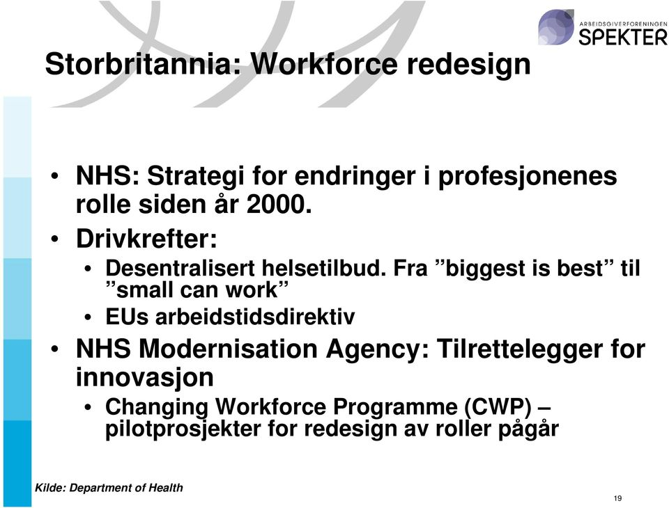 Fra biggest is best til small can work EUs arbeidstidsdirektiv NHS Modernisation Agency:
