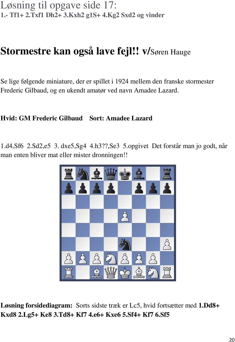 Amadee Lazard. Hvid: GM Frederic Gilbaud Sort: Amadee Lazard 1.d4,Sf6 2.Sd2,e5 3. dxe5,sg4 4.h3??,Se3 5.