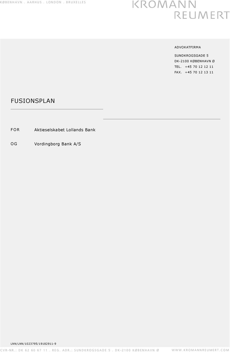 +45 70 12 13 11 FUSIONSPLAN FOR Aktieselskabet Lollands Bank OG Vordingborg Bank A/S C V R - N