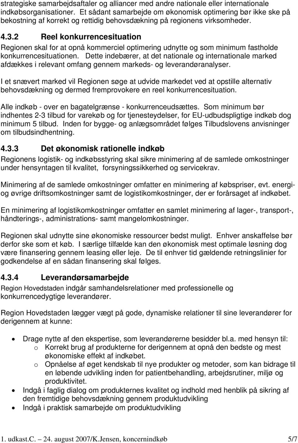 2 Reel konkurrencesituation Regionen skal for at opnå kommerciel optimering udnytte og som minimum fastholde konkurrencesituationen.