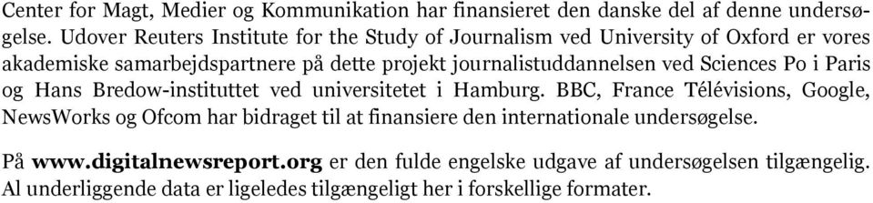journalistuddannelsen ved Sciences Po i Paris og Hans Bredow-instituttet ved universitetet i Hamburg.