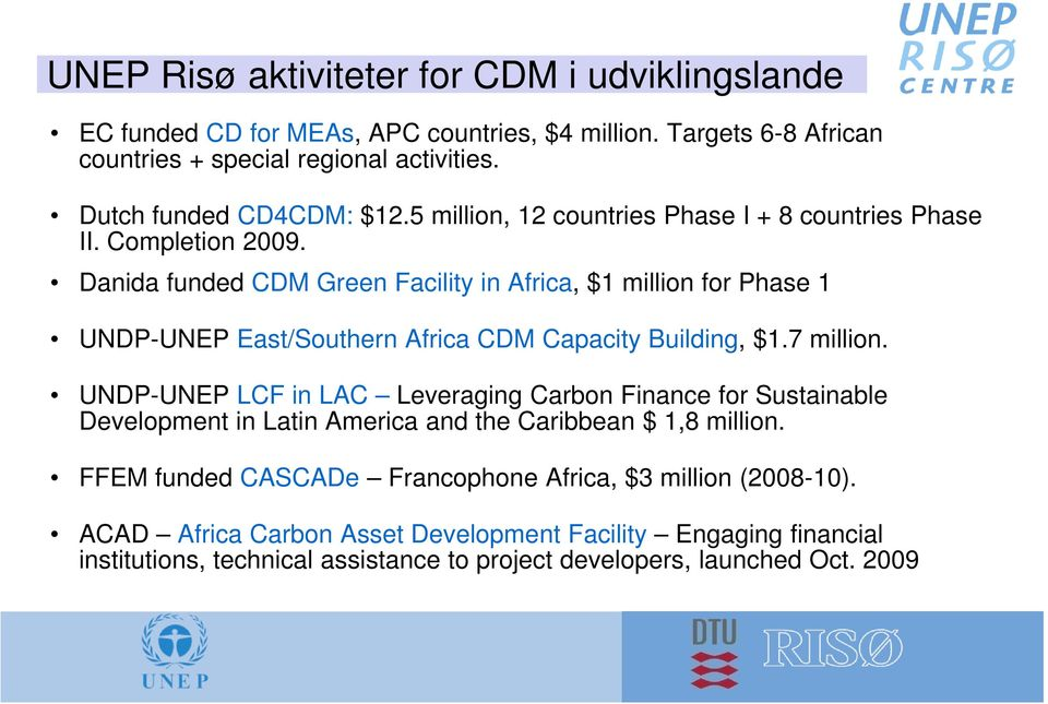 Danida funded CDM Green Facility in Africa, $1 million for Phase 1 UNDP-UNEP East/Southern Africa CDM Capacity Building, $1.7 million.