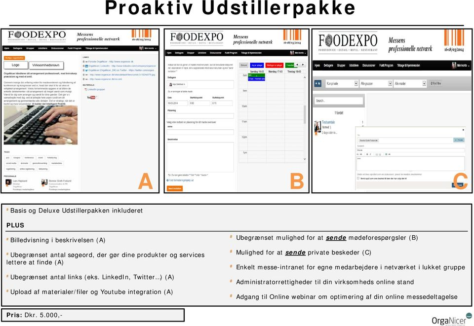 LinkedIn, Twitter ) (A) Upload af materialer/filer og Youtube integration (A) Ubegrænset mulighed for at sende mødeforespørgsler (B) Mulighed for at sende