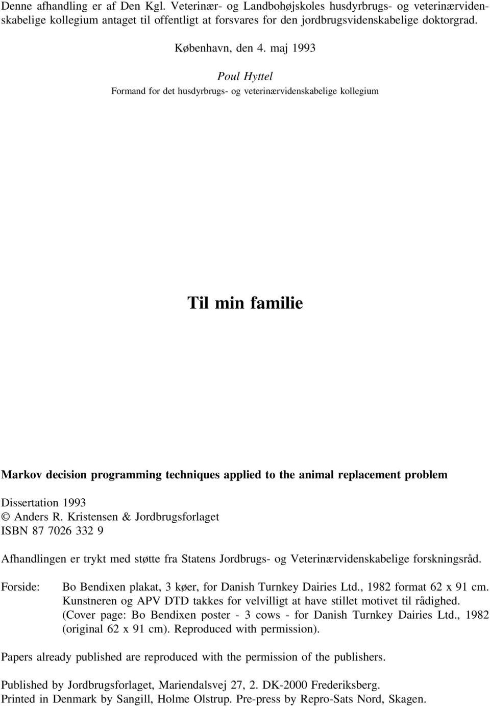 maj 1993 Poul Hyttel Formand for det husdyrbrugs- og veterinærvidenskabelige kollegium Til min familie Markov decision programming techniques applied to the animal replacement problem Dissertation