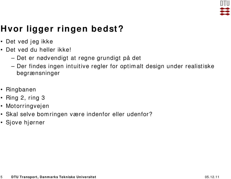 optimalt design under realistiske begrænsninger Ringbanen Ring 2, ring 3