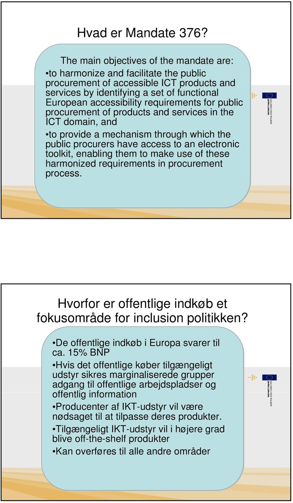 requirements for public procurement of products and services in the ICT domain, and to provide a mechanism through which the public procurers have access to an electronic toolkit, enabling them to