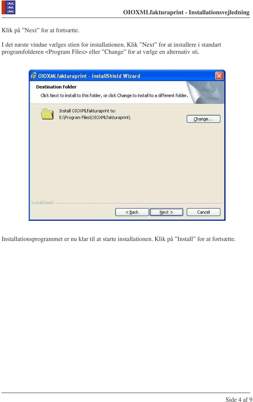 Klik Next for at installere i standart programfolderen <Program Files> eller