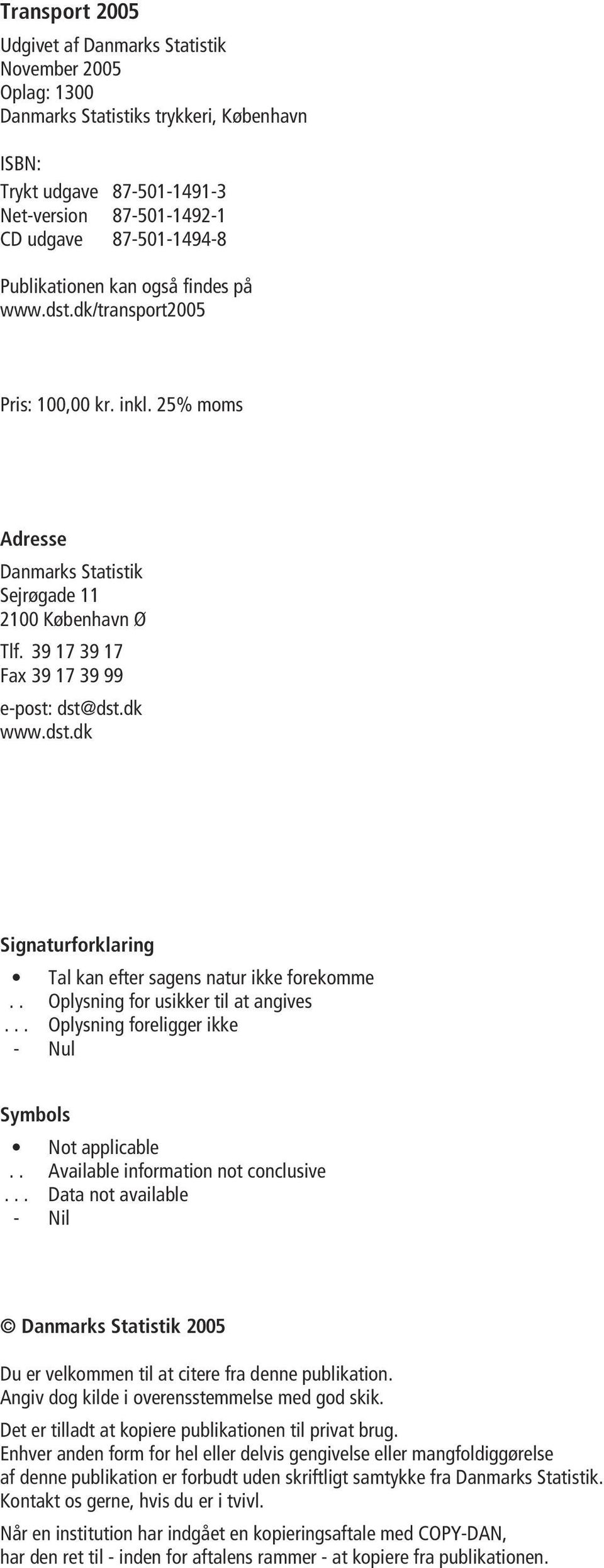 . Oplysning for usikker til at angives... Oplysning foreligger ikke - Nul Symbols Not applicable.. Available information not conclusive.