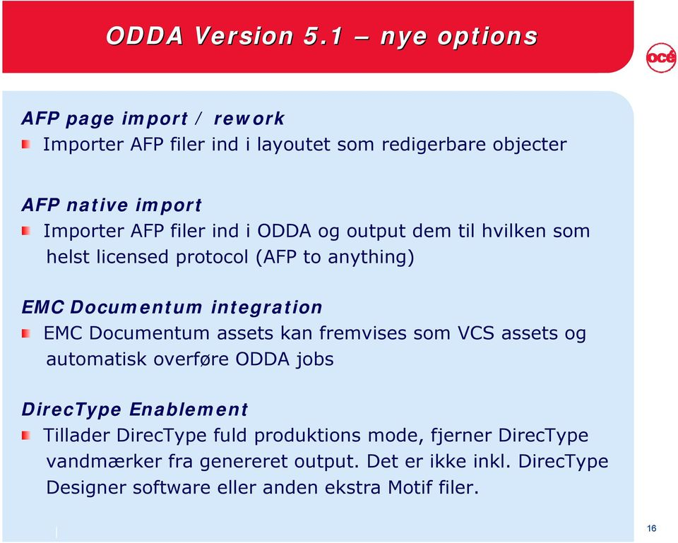 ind i ODDA og output dem til hvilken som helst licensed protocol (AFP to anything) EMC Documentum integration EMC Documentum assets