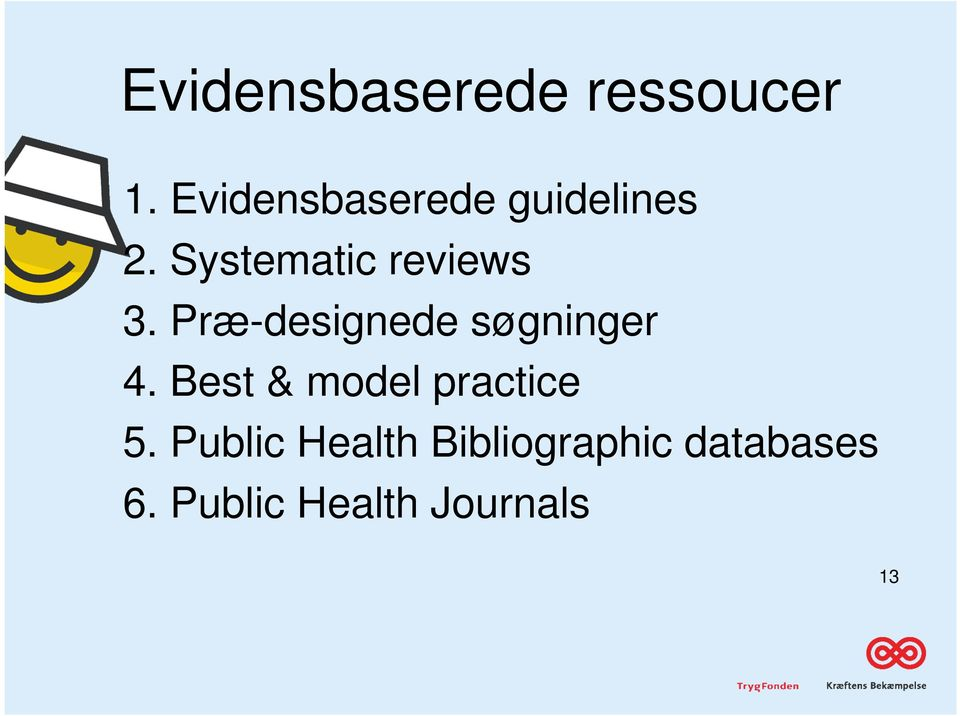 Systematic reviews 3. Præ-designede søgninger 4.