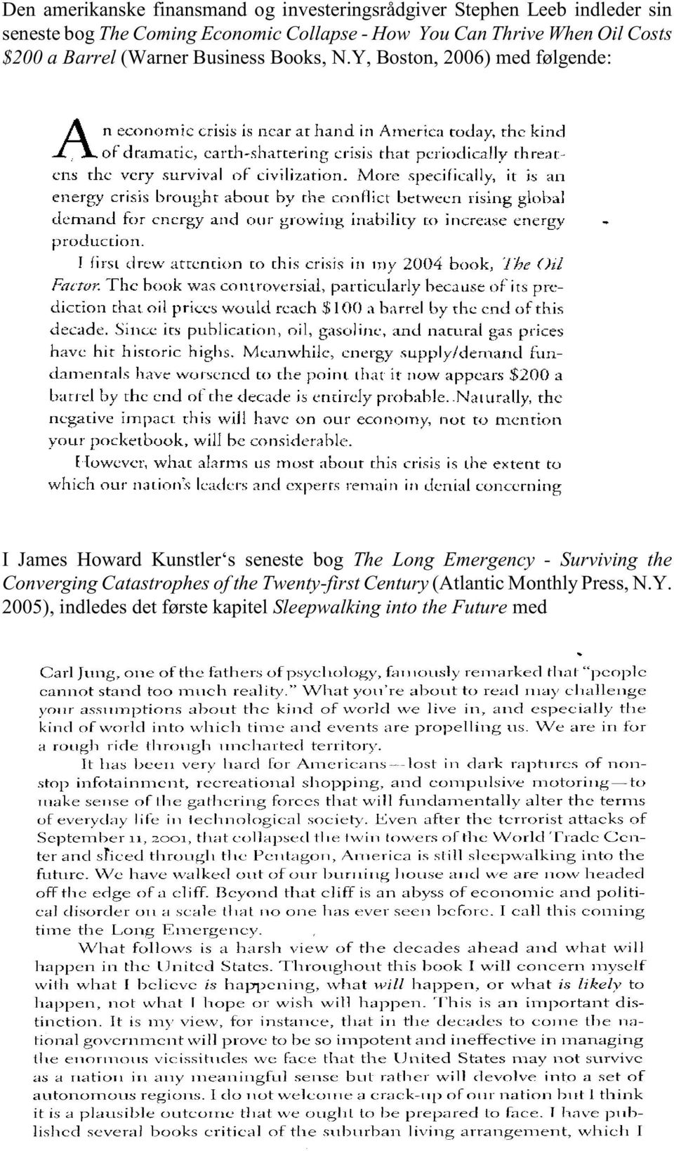 Y, Boston, 2006) med følgende: I James Howard Kunstler s seneste bog The Long Emergency - Surviving the