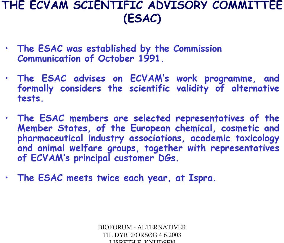 The ESAC members are selected representatives of the Member States, of the European chemical, cosmetic and pharmaceutical industry