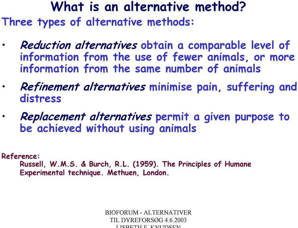 fewer animals, or more information from the same number of animals Refinement alternatives minimise pain, suffering